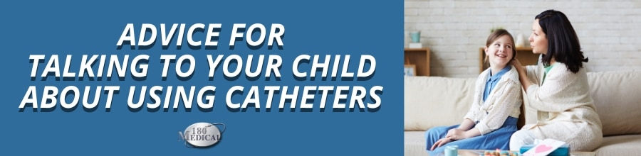advice for talking to your child about using catheters