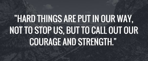 inspiring spinal cord injury quote - Hard things are put in our way to call out our courage and strength.
