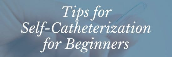 tips for self-catheterization for beginners