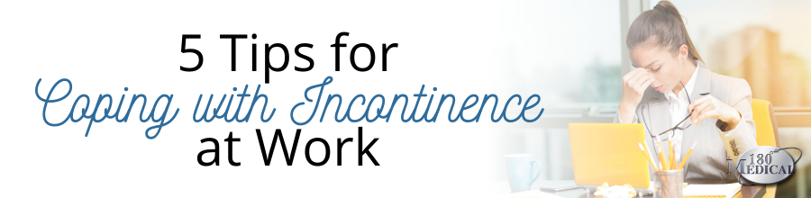 5 tips for coping with incontinence at work