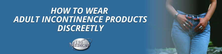 how to wear adult incontinence products discreetly