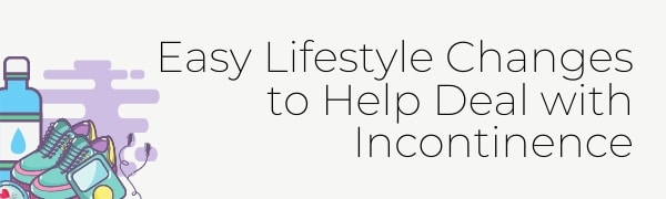 Easy Lifestyle Changes to Help Deal with Incontinence