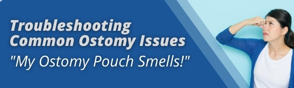 common ostomy issues my ostomy pouch smells