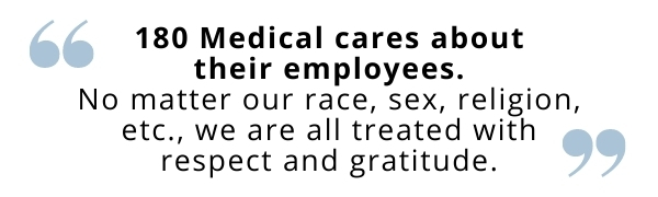 180 Medical cares about their employees - employee quote
