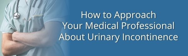 how to approach medical professional about urinary incontinence