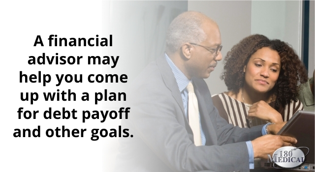 a financial advisor may help you come up with a plan for debt payoff and other goals