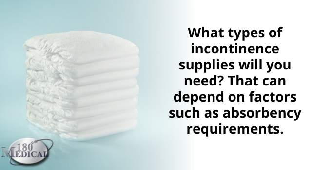 the type of incontinence supplies to get depend on each individuals needs
