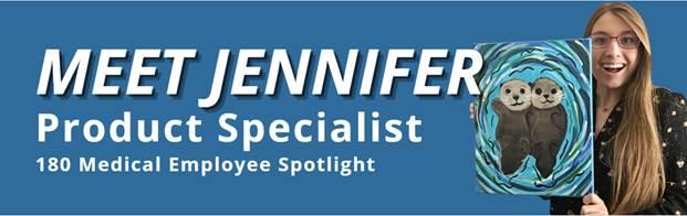Meet Jennifer 180 Medical Product Specialist