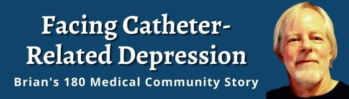Facing Catheter Related Depression - Brian's Community Story